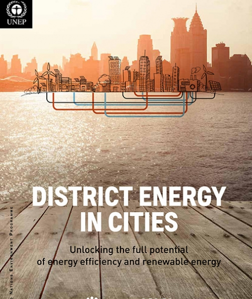 DISTRICT ENERGY IN CITIES: Unlocking the full potential of energy efficiency and renewable energy (EXECUTIVE SUMMARY)