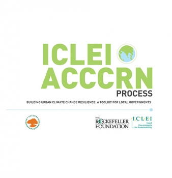 ICLEI-ACCCRN Process: Building urban climate change resilience, a toolkit for local governments