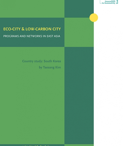 ICLEI Global Report: Eco-cities and Low-carbon cities Networks and Programs in East Asia – Country studies: South Korea