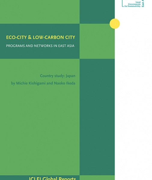 ICLEI Global Report: Eco-cities and Low-carbon cities Networks and Programs in East Asia – Country studies: Japan
