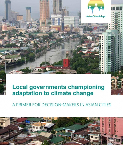 Local governments championing adaptation to climate change: A primer for decision-makers in Asian cities